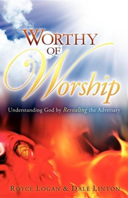 Worthy of Worship  -     By: Royce Logan, Dale Linton