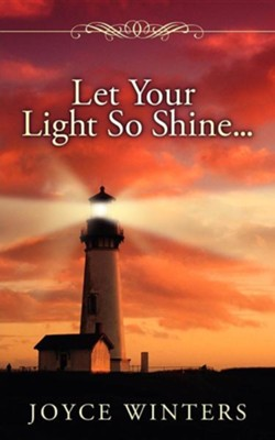Let Your Light So Shine...  -     By: Joyce Winters