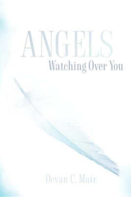 Angels Watching Over You  -     By: Devan C. Mair