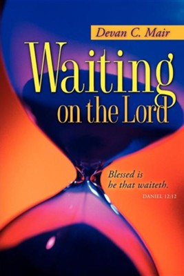 Waiting on the Lord  -     By: Devan C. Mair