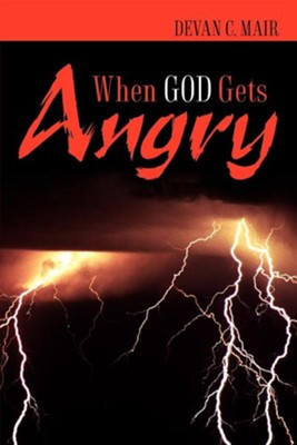 When God Gets Angry  -     By: Devan C. Mair