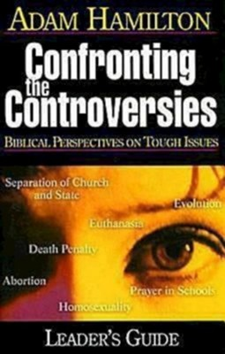 Confronting the Controversies: Biblical Perspectives on Tough IssuesLeader's Guide Edition  -     By: Adam Hamilton, Sally D. Sharpe