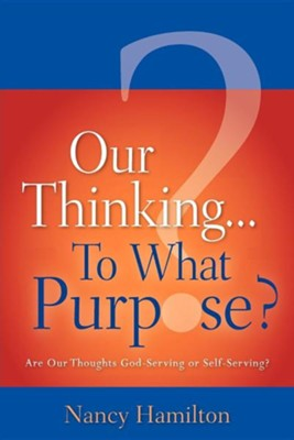 Our Thinking...to What Purpose?  -     By: Nancy Hamilton