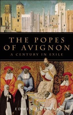 The Popes of Avignon: A Century in Exile  -     By: Edwin Mullins