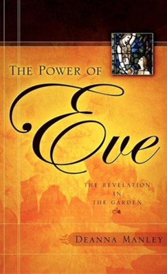The Power of Eve  -     By: Deanna Manley