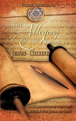 The Allegory of the Gospel of Jesus Christ  -     By: Vernon Mahelona Sr.