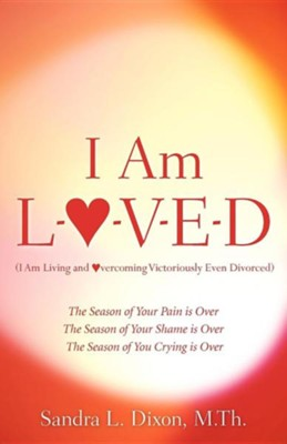 I Am L-O-V-E-D (I Am Living and Overcoming Victoriously Even Divorced)  -     By: Sandra L. Dixon