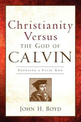 Christianity Versus the God of Calvin  -     By: John H. Boyd