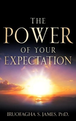 The Power of Your Expectation  -     By: Iruofagha S. James