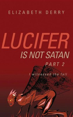 Lucifer Is Not Satan Part 2  -     By: Elizabeth Derry