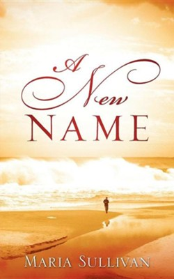 A New Name  -     By: Maria Sullivan