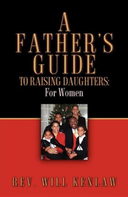 A Father's Guide to Raising Daughters: For Women  -     By: Will Kenlaw