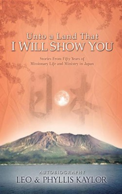 Unto a Land That I Will Show You  -     By: Leo Kaylor, Phyllis Kaylor