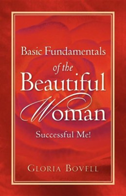 Basic Fundamentals of the Beautiful Woman: Successful Me !  -     By: Gloria Bovell
