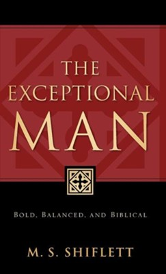 The Exceptional Man  -     By: M.S. Shiflett