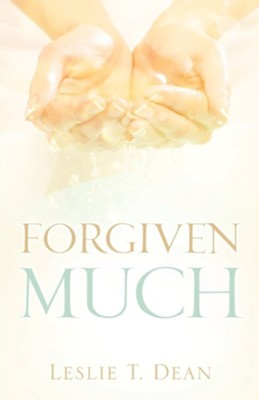 Forgiven Much  -     By: Leslie T. Dean