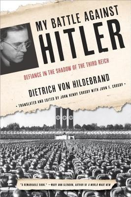 My Battle Against Hitler: Defiance in the Shadow of the Third Reich  -     By: Dietrich von Hildebrand