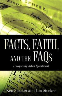 Facts, Faith, and the FAQs  -     By: Ken Stocker, Jim Stocker