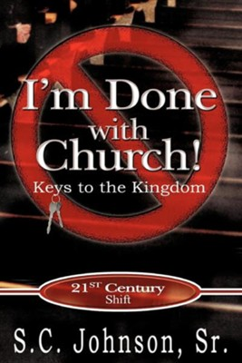 I'm Done with Church !--Keys to the Kingdom  -     By: S.C. Johnson Sr.