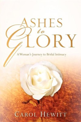 Ashes to Glory  -     By: Carol Hewitt