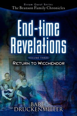 The Branson Family Chronicles -End Time Revelations: Return to Wicchendor  -     By: Bart Druckenmiller