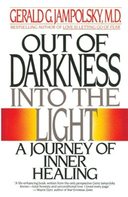 Out of Darkness Into the Light: A Journey of Inner Healing  -     By: Gerald G. Jampolsky