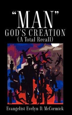Man God's Creation (a Total Recall)  -     By: Evelyn D. McCormick