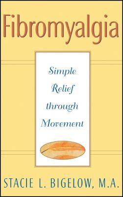 Fibromyalgia: Simple Relief Through Movement  -     By: Stacie L. Bigelow M.A.