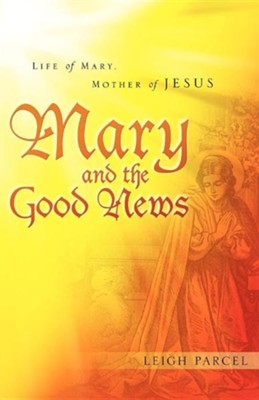 Mary and the Good News  -     By: Leigh Parcel