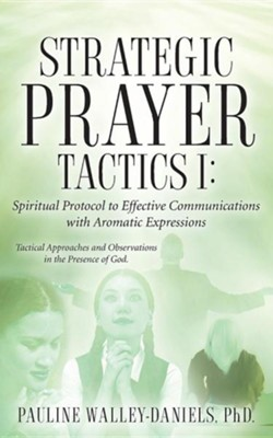 Strategic Prayer Tactics I: Effective Communications with Aromatic Expressions  -     By: Pauline Walley