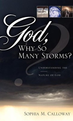 God, Why So Many Storms?  -     By: Sophia M. Calloway