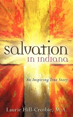 Salvation in Indiana  -     By: Laurie Hill-Crosbie M.A.