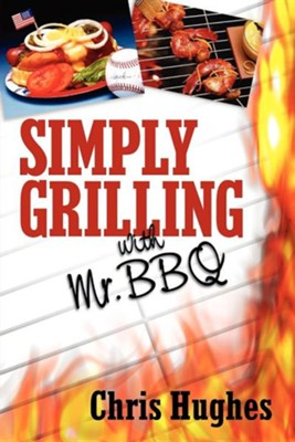 Simply Grilling with Mr. BBQ  -     By: Chris Hughes