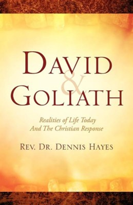 David & Goliath/ Realities of Life Today and the Christian Response  -     By: Dennis Hayes