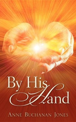 By His Hand  -     By: Anne Buchanan Jones
