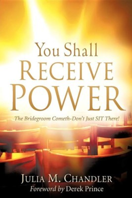 You Shall Receive Power  -     By: Julia M. Chandler