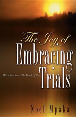 The Joy of Embracing Trials  -     By: Noel Mpaka