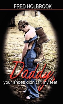Daddy, Your Shoes Didn't Fit My Feet  -     By: Fred Holbrook