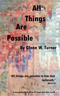 All Things Are Possible  -     By: Glenn W. Turner