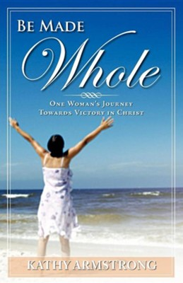 Be Made Whole  -     By: Kathy Armstrong