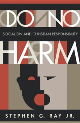 Do No Harm: Social Sin and Christian Responsibility  -     By: Stephen G. Ray Jr.