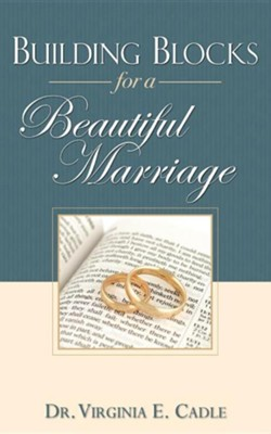 Building Blocks for a Beautiful Marriage  -     By: Virginia E. Cadle