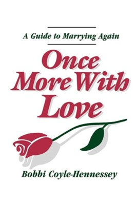 Once More with Love A Guide to Marrying Again  -     By: Bobbi Coyle-Hennessey