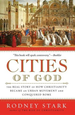 Cities of God: The Real Story of How Christianity Became an Urban Movement and Conquered Rome  -     By: Rodney Stark