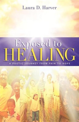 Exposed to Healing  -     By: Laura D. Harver