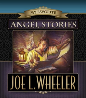 My Favorite Angel Stories  -     By: Joe L. Wheeler