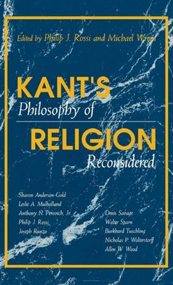 Kant's Philosophy of Religion Reconsidered  -     Edited By: Philip J. Rossi, Michael Wreen     By: Philip J. Rossi(ED.) & Michael Wreen(ED.)