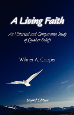 A Living Faith: An Historical and Comparative Study of Quaker Beliefs, Edition 0002  -     By: Wilmer A. Cooper