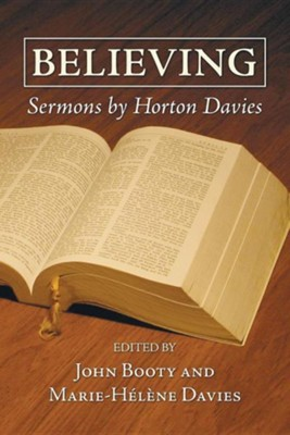 Believing: Sermons by Horton Davies  -     Edited By: Helen Davies, John Booty     By: Horton Davies