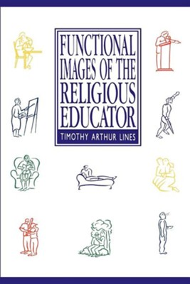 Functional Images of the Religious Educator  -     By: Timothy Arthur Lines